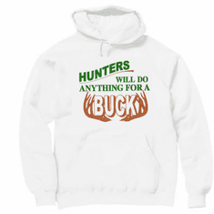 deer hunting pullover hoodie hooded sweatshirt: Hunters will do anything for a buck