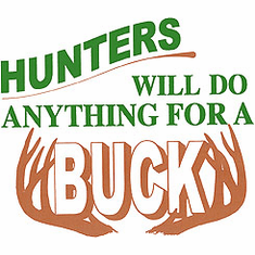 deer hunting shirt: Hunters will do anything for a buck