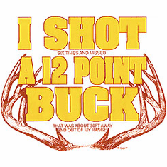 Deer Hunting shirt: I shot a 12 point buck
