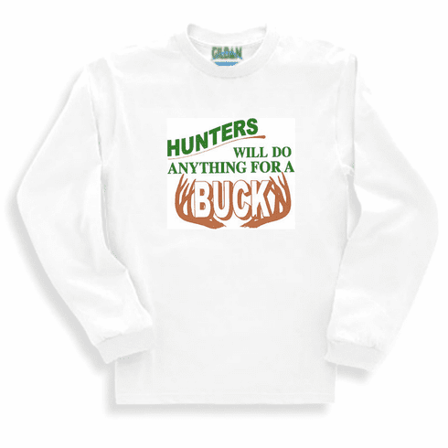 deer hunting sweatshirt or long sleeve T-shirt: Hunters will do anything for a buck