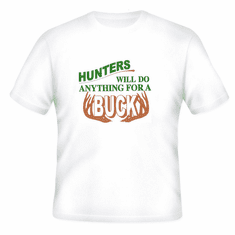 deer hunting T-shirt: Hunters will do anything for a buck