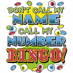 Don't call my name call my number BINGO shirt