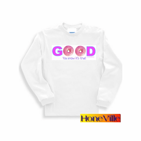 Donuts: GOOD (you know it's true!) long sleeve T-shirt or sweatshirt