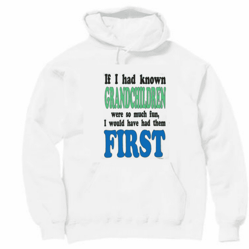 Family Grandma Grandmother Grandfather Grandpa If I had known Grandchildren were so much fun I would have had them first pullover hoodie hooded sweatshirt