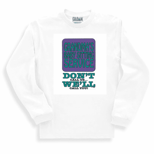 Family Grandma Grandmother Grandma's babysitting service don't call us we'll call you long sleeve tshirt sweatshirt