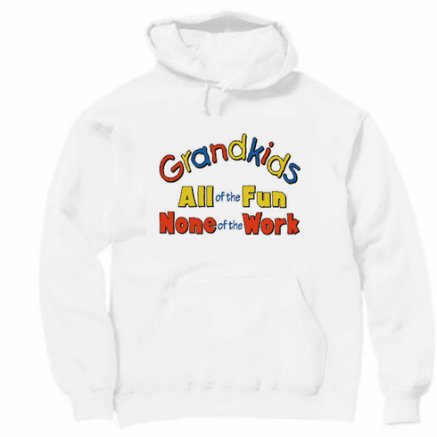 Family Grandma Grandpa Grandmother Grandfather Grandkids all the fun None of the work pullover hoodie hooded sweatshirt