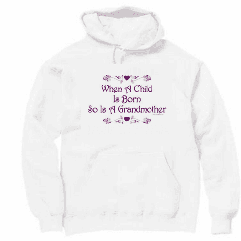 Family Grandma When a child is born so is a grandmother pullover hoodie hooded sweatshirt