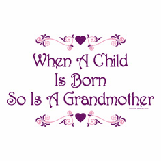Family Grandma When a child is born so is a grandmother tshirt shirt