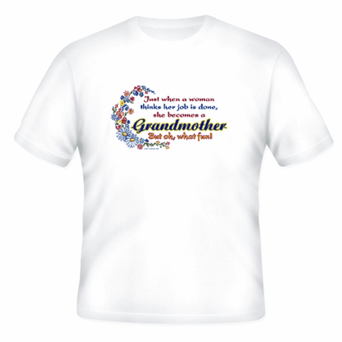 Family Grandmother Just when a women thinks her job is done she becomes a  Grandma  but oh what fun tshirt shirt