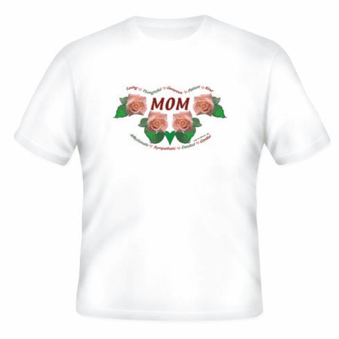 Family Mother Mommy Mom Loving Thoughtful Gernerous Patient Kind Affectionate Sympathetic Devoted Cordial Roses flowers tshirt shirt