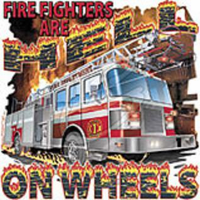 Fire Fighters are hell on wheels.  Firefighter shirts