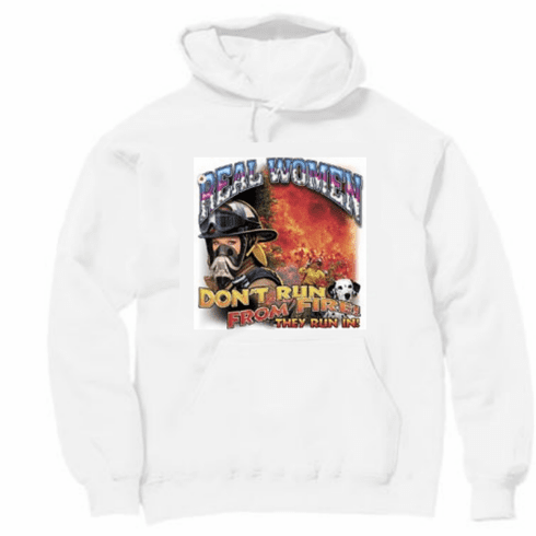 Firefighter Fire Fighter Fireman Female REAL WOMEN don't Run from Fire they run IN hoodie hooded sweatshirt sayings