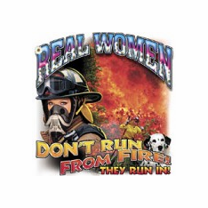 Firefighter Fire Fighter Fireman Female REAL WOMEN don't Run from Fire they run IN shirt sayings