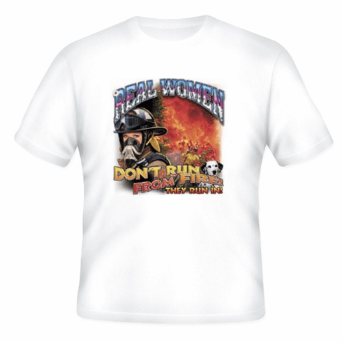 Firefighter Fire Fighter Fireman Female REAL WOMEN don't Run from Fire they run IN t-shirt shirt sayings