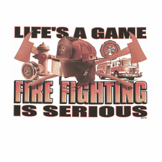 Firefighter Fire Fighter Fireman Life's a Game Fire Fighting is Serious shirt sayings