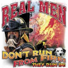 Firefighter fireman shirt: Real men don't run from fire! They run in.
