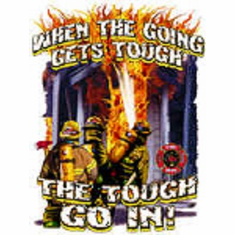 Firefighter fireman t-shirt: When the going get's tough the tough go in