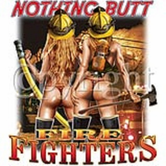 Fireman T-shirt: Nothing Butt Fire Fighters firefighter