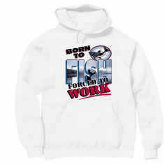 Fishing pullover hoodie hooded sweatshirt:  Born to FISH forced to WORK