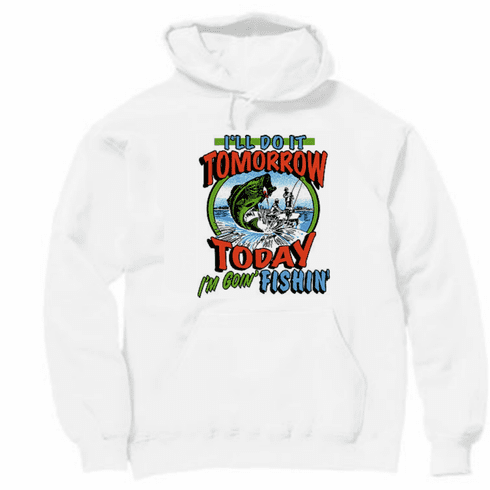 fishing pullover hoodie hooded sweatshirt: I'll do it tomorrow today I'm going fishin'