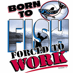 Fishing Shirt:  Born to FISH forced to WORK