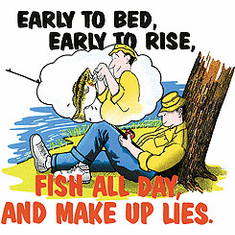 Fishing shirt: Early to bed, early to rise, fish all day and make up lies.