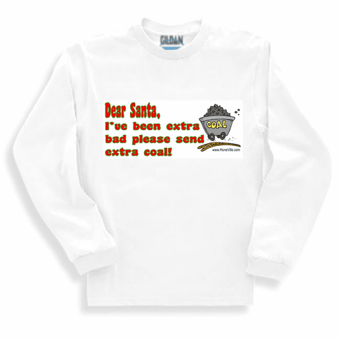 Funny christmas Dear Santa I've been extra bad please send extra coal. sweatshirt or long sleeve tshirt