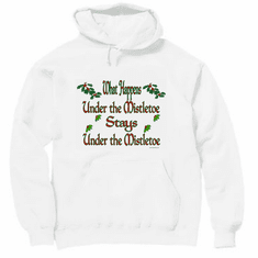 Funny Christmas shirt hoodie hooded sweatshirt What happens under the mistletoe stays under the mistletoe