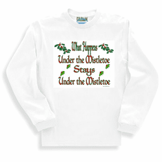 Funny Christmas shirt long sleeved tshirt or sweatshirt What happens under the mistletoe stays under the mistletoe