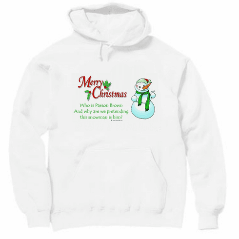 Funny Christmas shirt tshirt hoodie or hooded sweatshirt Merry Christmas who is Parson Brown and why are we pretending this snowman is him