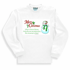Funny Christmas shirt tshirt long sleeved t-shirt or sweatshirt Merry Christmas who is Parson Brown and why are we pretending this snowman is him