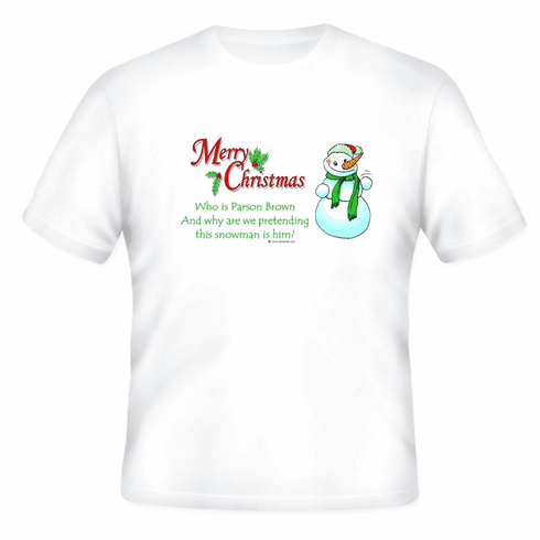 Funny Christmas shirt tshirt t-shirt Merry Christmas who is Parson Brown and why are we pretending this snowman is him