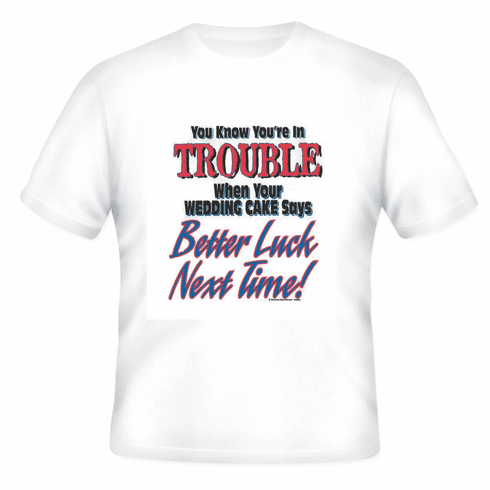 funny divorce shirt know trouble when wedding cake says better luck next time t-shirt