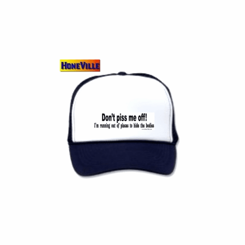 Funny Hat Ball Cap Don't piss me off I'm running out of places to hide the body