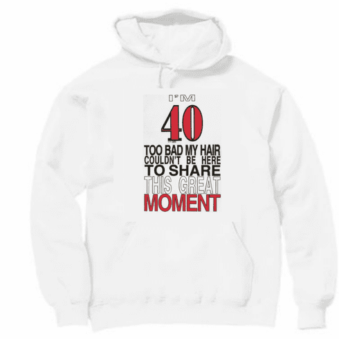 funny novelty bald 40th birthday pullover hooded hoodie sweatshirt 40 too bad hair can't be here