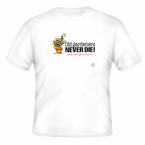 funny novelty garden t-shirt Old gardners never die they just go to pot