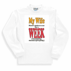 funny novelty long sleeve t-shirt sweatshirt wife hasn't spoken week what gift to get her