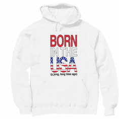 funny novelty pullover hooded hoodie sweatshirt Born in the USA a long long time ago. old age birthday