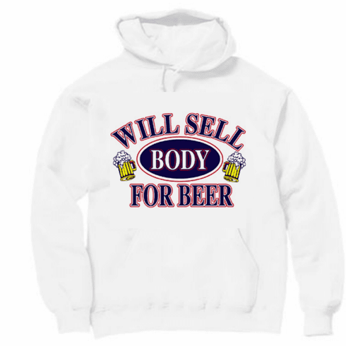 funny novelty pullover hooded hoodie sweatshirt Will sell body for BEER party drinking