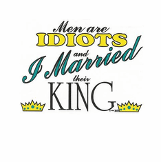 funny novelty shirt All men are idiots I married their king