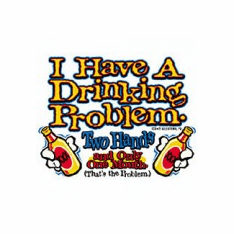 funny novelty shirt I have a DRINKING problem two hands one mouth
