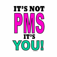 funny novelty shirt It's not PMS it's YOU