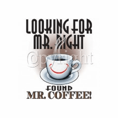 funny novelty shirt looking for mr. right found mr coffee