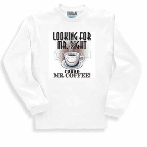 funny novelty shirt looking for mr. right found mr coffee long sleeve t-shirt or sweatshirt