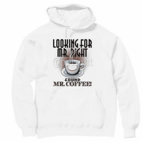 funny novelty shirt looking for mr. right found mr coffee pullover hooded hoodie sweatshirt