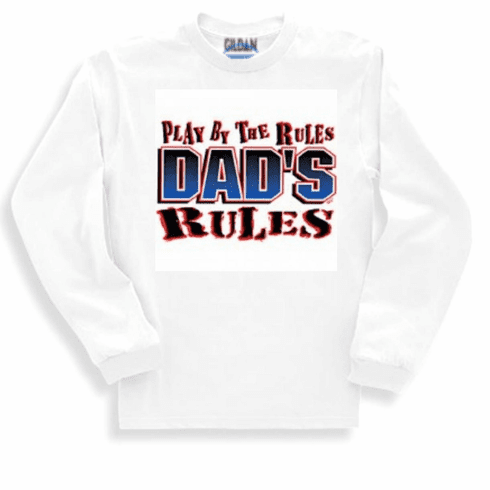 funny novelty shirt Play by the rules DAD'S rules dad father long sleeve t-shirt or sweatshirt