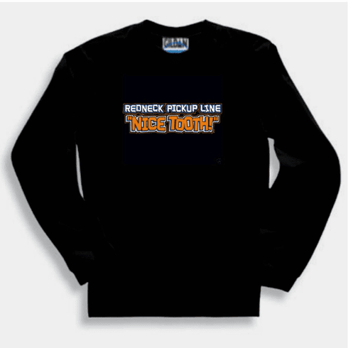 funny novelty shirt REDNECK pickup line Nice tooth long sleeve t-shirt or sweatshirt