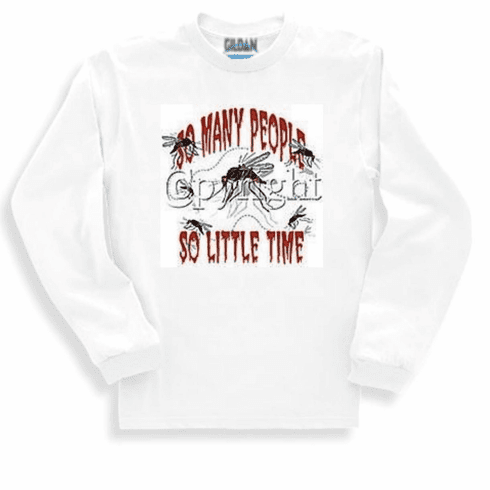 Funny novelty shirt So many people so little time mosquito long sleeve  t-shirt or sweatshirt