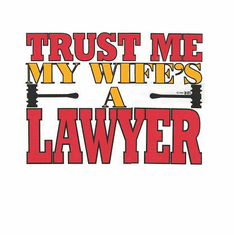 Funny novelty shirt Trust me my wife's a lawyer