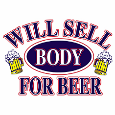 funny novelty shirt Will sell body for BEER party drinking
